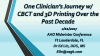 2017 AAO Winter Conf - One Clinician's Journey with 3D Imaging and 3D Printing Over the Past Decade / Intraoral Scanners and 3D Printers: Is it Time to Upgrade Your Digital Toolbox?